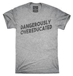 Dangerously Overeducated T-Shirt, Hoodie, Tank Top
