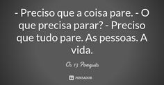 - Preciso que a coisa pare. - O que precisa parar? - Preciso que tudo pare. As pessoas. A vida. — Os 13 Porquês Thirteen Reasons Why, 13 Reasons, Sad Life, Bad Day, I Am Bad, Netflix, Lyrics, Mindfulness, Lol