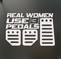 Real Women Use 3 Pedals sticker Funny JDM honda girl race car truck window decal
