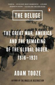 The Deluge: The Great War, America and the Remaking of the Global Order, 1916-1931 by Adam Tooze | 9780143127970 | Paperback | Barnes & Noble