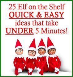 25 Elf on the Shelf QUICK & EASY Ideas that take Under 5 mins!  These ideas are the best of the best!!  #christmas #elfontheshelf #elf