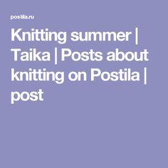 Knitting summer | Taika | Posts about knitting on Postila | post