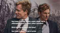 True Detective.......................It means I'm bad at parties