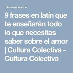 9 frases en latín que te enseñarán todo lo que necesitas saber sobre el amor | Cultura Colectiva - Cultura Colectiva