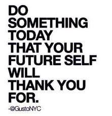 Do something today that will bring you great results tomorrow! Good or good?