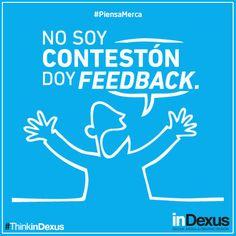 Yo doy FeedBack.  #ThinkinDexus #PiensaMerca