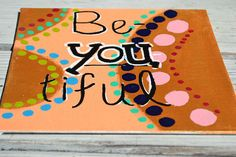 Be YOU tiful on 8x8 Canvas Panel by HandyQuotes on Etsy, $12.00