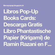 Libros Pop-Up Books Cards: Descarga Gratis Libro Phantastische Papier (Kirigami) de Ramin Razani en Formato PDF Free Download