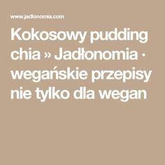 Kokosowy pudding chia » Jadłonomia · wegańskie przepisy nie tylko dla wegan