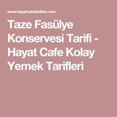 Taze Fasülye Konservesi Tarifi - Hayat Cafe Kolay Yemek Tarifleri