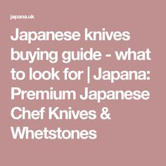 Japanese knives buying guide - what to look for | Japana: Premium Japanese Chef Knives & Whetstones