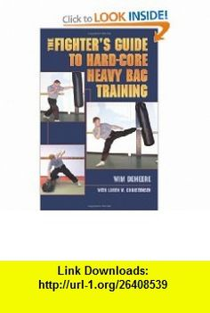 The Fighters Guide To Hard-Core Heavy Bag Training (9781581606409) Wim Demeere, Loren W Christensen , ISBN-10: 1581606400  , ISBN-13: 978-1581606409 ,  , tutorials , pdf , ebook , torrent , downloads , rapidshare , filesonic , hotfile , megaupload , fileserve