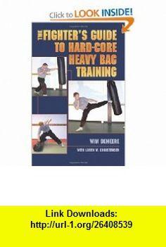 The Fighters Guide To Hard-Core Heavy Bag Training (9781581606409) Wim Demeere, Loren W Christensen , ISBN-10: 1581606400  , ISBN-13: 978-1581606409 ,  , tutorials , pdf , ebook , torrent , downloads , rapidshare , filesonic , hotfile , megaupload , fileserve