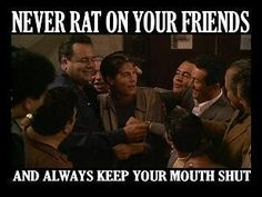 snitch sayings | Goodfellas -- One of my fav movies ever.