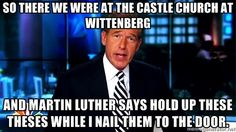 Brian Williams Meme - So there we were at the castle church at wittenberg and Martin Luther says hold up these theses while I nail them to the door. Brian Williams Memes, Fake News, Martin Luther, Feel Good, Haha, Castle, It's Funny, Reformation, Feelings