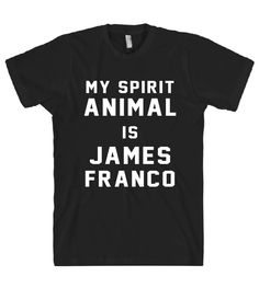 MY SPIRIT ANIMAL IS JAMES FRANCO T SHIRT