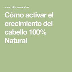 Cómo activar el crecimiento del cabello 100% Natural