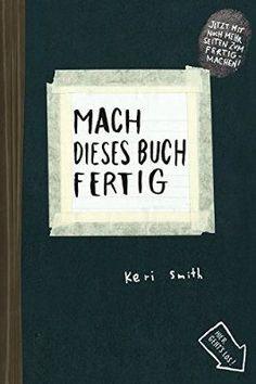 Mach dieses Buch fertig: Erweiterte Neuausgabe: Amazon.de: Keri Smith, Heike Bräutigam, Julia Stolz: Bücher