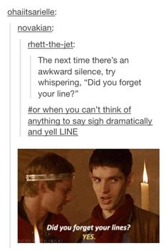 """""""Did you forget your line?"""" """"Yes."""""""