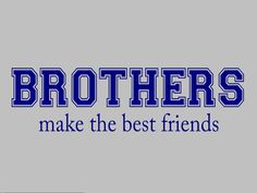 Brothers make the best friends  Vinyl Lettering Decal    Size is approximately 22 wide x 10 high    Please specify COLOR when placing order.