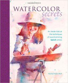 Watercolor Secrets: An Inside Look at the Techniques of Award-Winning Splash Artists: Amazon.de: Rachel Rubin Wolf, Rachel Rubin Wolf: Fremdsprachige Bücher