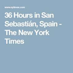 36 Hours in San Sebastián, Spain - The New York Times