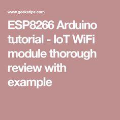 ESP8266 Arduino tutorial - IoT WiFi module thorough review with example