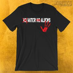 No Water No Aliens T-Shirt  ---  Lake On Mars Novelty: This Liquid Water Discovery Men Women Kids T-Shirt would make an incredible gift for Science, Exploration & Mars Colonization fans. Amazing No Water No Aliens Tee Shirt with Original Cartoon Alien Hand & Cool Typography design.