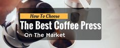 How To Choose The Best Coffee Press On The Market