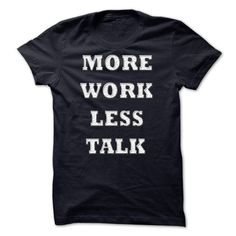 More Work, Less Talk. LIMITED TIME ONLY. ORDER NOW if you like, Item Not Sold Anywhere Else. Amazing for you or gift for your family members and your friends. Thank you! #geek #shirts