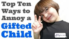 Ten things that will annoy the gifted children in your classroom/family.