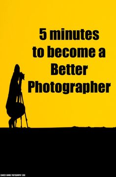 5 Minutes to Become a Better Photographer | www.thephotographyexpress.com