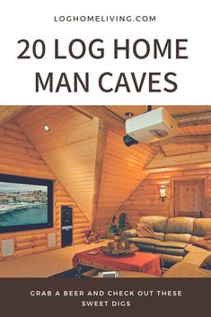 Grab a Beer and Look at These 20 Log Home Man Cave Photos