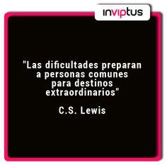 """""""Las dificultades preparan a personas comunes para destinos extraordinarios"""" C.S. Lewis"""