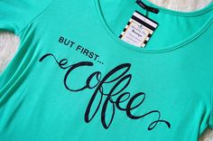 'But First Coffee Top'  http://www.affordablychicboutique.com