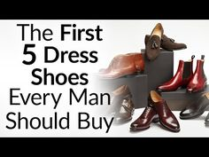 The First 5 Dress Shoes Every Man Should Buy & In What Order | Upgrading Your Shoe Collection - YouTube