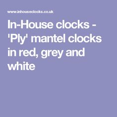 In-House clocks - 'Ply' mantel clocks in red, grey and white