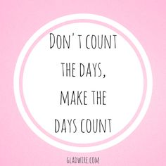 """Don't count the days, make the days count""  For more positive and uplifting quotes and stories, click on the image above!"