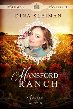Mansford Ranch by Dina Sleiman in the Austen in Austin Volume 2 Collection. Available September 2016.