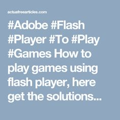 How to play games using flash player, here get the solutions. Customer Support, Zine, Games To Play, Adobe, Articles, Content, Fresh, Customer Service, Cob Loaf