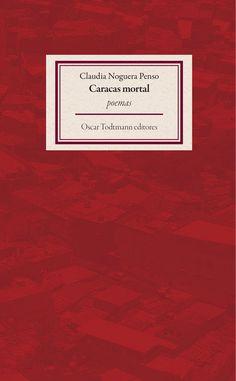 Caracas mortal / Claudia Noguera Penso / Oscar Todtmann Editores, 2015