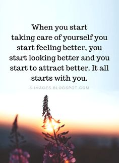 Self-Care Quotes When you start taking care of yourself you start feeling better. - Self-Care Quotes When you start taking care of yourself you start feeling better, you start looking - Now Quotes, Self Love Quotes, Great Quotes, Quotes To Live By, New Start Quotes, Starting Over Quotes, Quotes About Self Worth, Self Healing Quotes, Positive Quotes