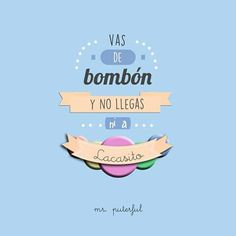 Vas de bombón... Spanish Phrases, Stupid People, Julia, Cute Quotes, Book Quotes, Funny Photos, Sentences, Lol, Feelings
