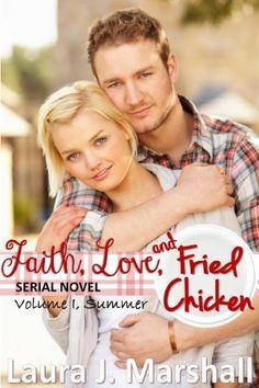 Faith, Love, and Fried Chicken: Volume I, Summer (Serial Novel) by Laura J. Marshall, http://www.amazon.com/dp/B00E3JWR82/ref=cm_sw_r_pi_dp_blYZsb06CQHHV  My Review -- http://www.amazon.com/review/RL7LOAKCTXSUD/ref=cm_cr_rdp_perm?ie=UTF8&ASIN=B00E3JWR82&linkCode=&nodeID=&tag=