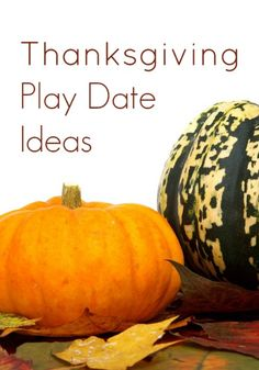 Ideas for Planning a Thanksgiving Play Date for Kids...includes independent stations, group activities, and menu inspiration.