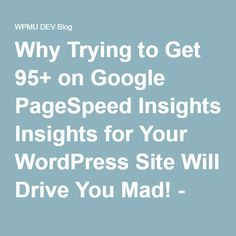Why Trying to Get 95+ on Google PageSpeed Insights for Your WordPress Site Will Drive You Mad! - WPMU DEV