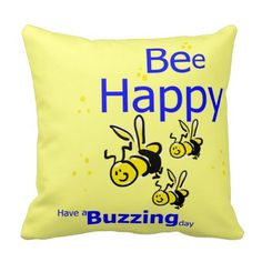 Bee Happy have a buzzing day cushion Pillows