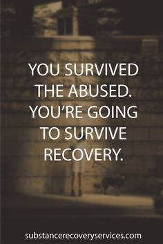 Positive Quotes: You survived the abused. You're going to survive recovery Follow: https://www.pinterest.com/SubstanceAR/