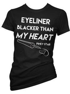 "Women's ""Eyeliner Blacker Than My Heart"" Tee by Pinky Star (Black) #InkedShop #eyeliner #wordtee #womenswear"