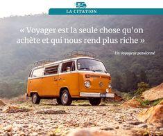"""""""Voyager est la seule chose qu'on achète et qui nous rend plus riche."""" Camping Car, Volkswagen, Inspiration, Camping Heater, Travel Quotes, Wayfarer, Biblical Inspiration, Inspirational, Inhalation"""